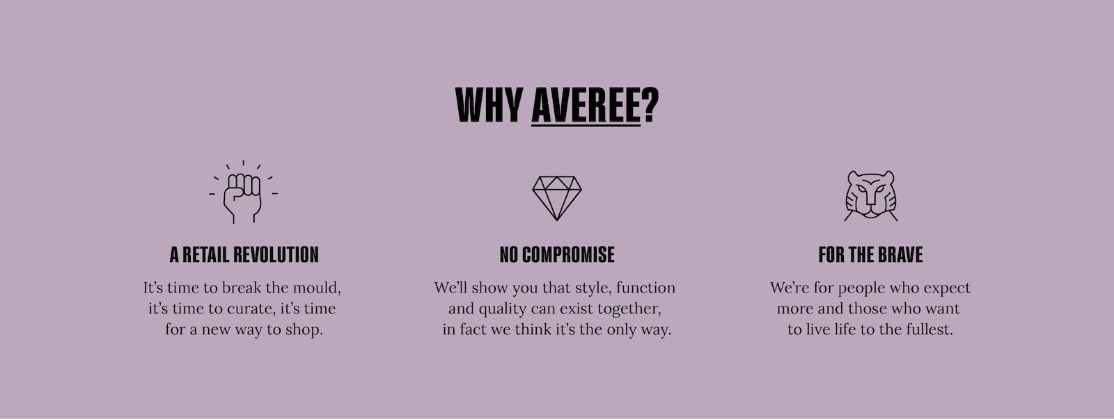 Why Averee? A retail revolution. No compromise. For the Brave.