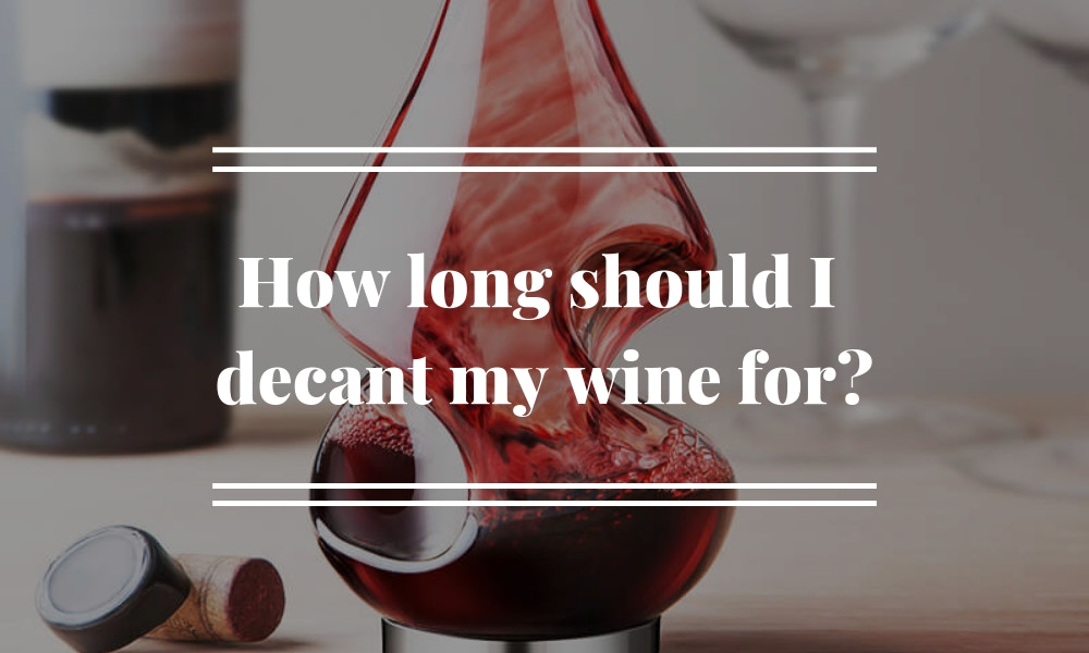 How Long Should I Decant My Wine