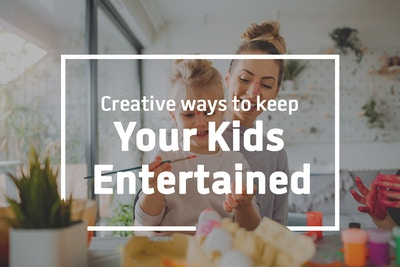 Creative Ways To Keep Your Kids Entertained At Home