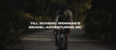 TILL SCHENK: IRONMAN'S GRAVEL-ADVENTURING MC