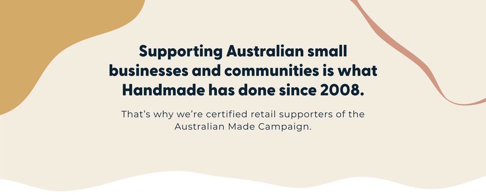 Supporting Australian small businesses and communities is what Handmade has done since 2008.