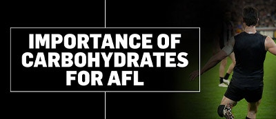 IMPORTANCE OF CARBOHYDRATES FOR AFL