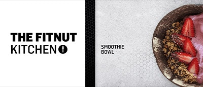 THE FITNUT KITCHEN – SMOOTHIE BOWL