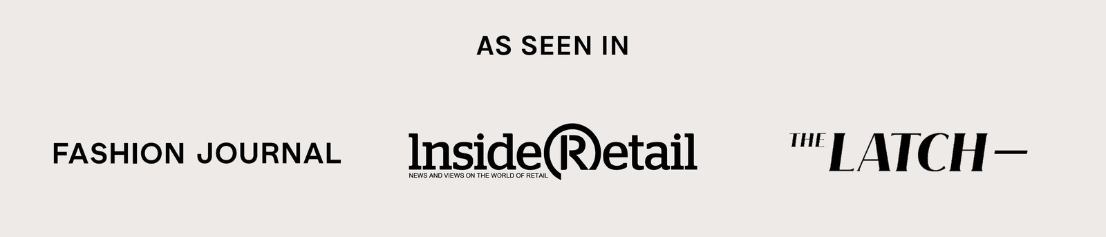 As Seen In: Fashion Journal, Inside Retail, The Latch