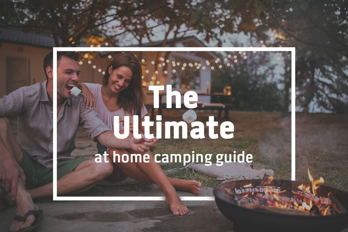 The ultimate 'at home camping' guide