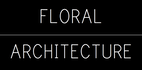 FLORAL ARCHITECTURE