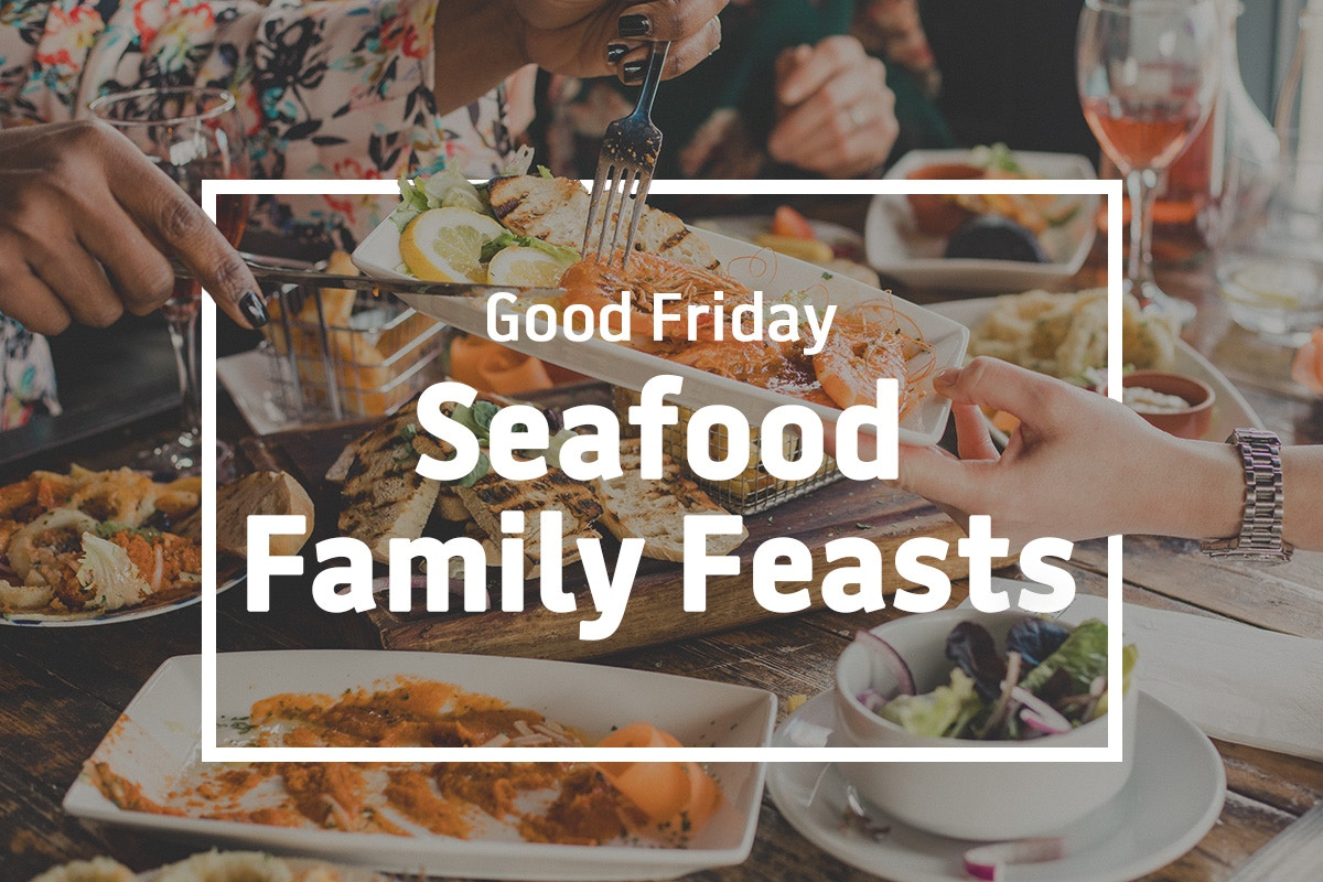Good Friday Seafood Family Feasts