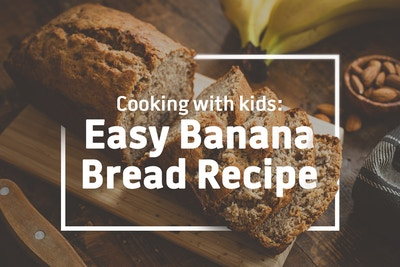 Cooking with Kids: Easy Banana Bread Recipe