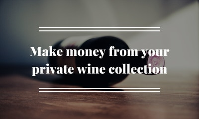 Make money from your private wine collection