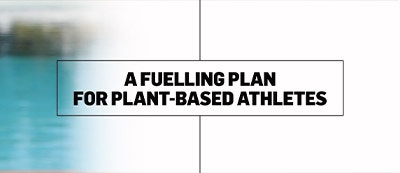 A FUELLING PLAN FOR PLANT-BASED ATHLETES