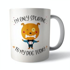 Only Speaking To My Dog Ceramic Mug