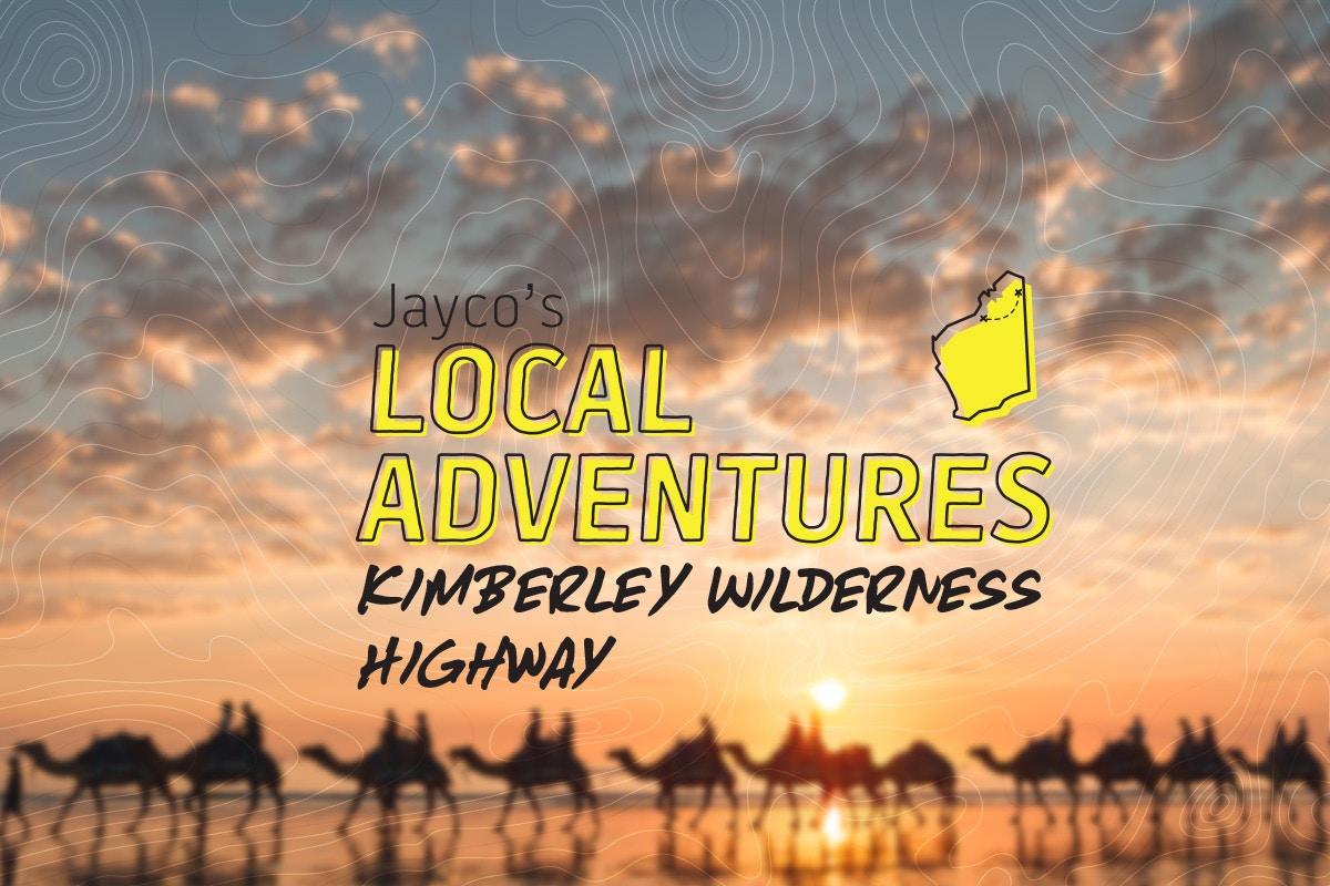 Jayco's local adventures - Kimberley Wilderness Highway