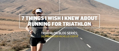 7 THINGS I WISH I KNEW ABOUT RUNNING FOR TRIATHLON