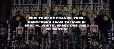 2019 TOUR DE FRANCE: TREK-SEGAFREDO TEAM TO RACE IN SPECIAL WHITE JERSEY DESIGNED BY SANTINI