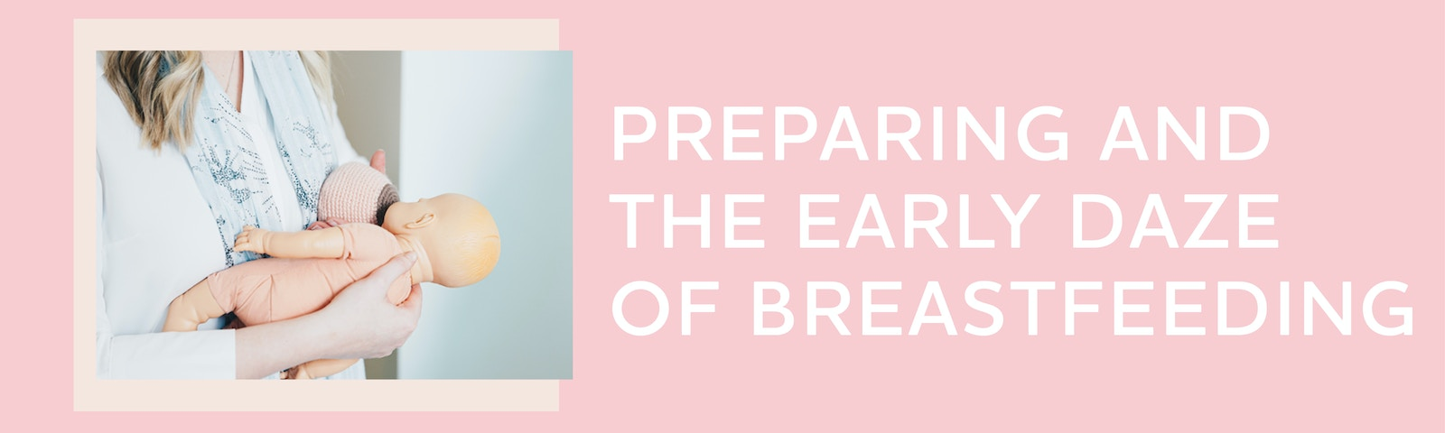 Image of a baby being breastfed with text that reads Preparing for breastfeeding and the early DAZE of breastfeeding