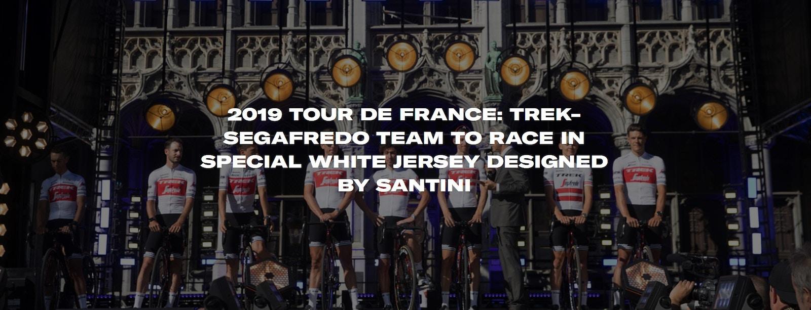 2019 TOUR DE FRANCE: TREK-SEGAFREDO TEAM TO RACE IN SPECIAL WHITE JERSEY DESIGNED BY SANTINI
