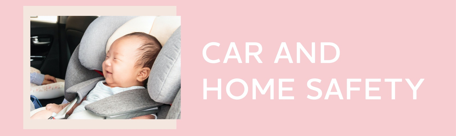 Image of a baby in a car seat with text that reads Car and home safety
