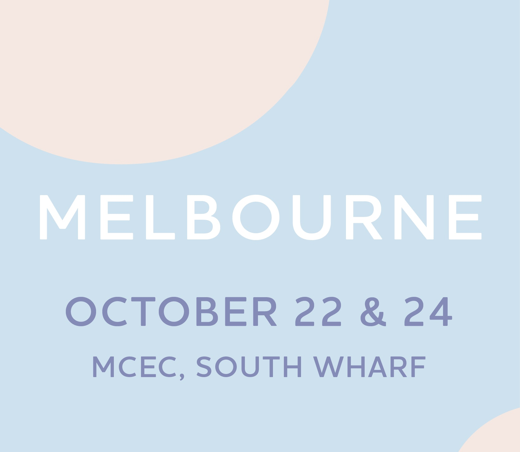 Text box with Melbourne Expo dates, 22nd, 23rd and 24th of October, Melbourne Exhibition Centre, South Wharf