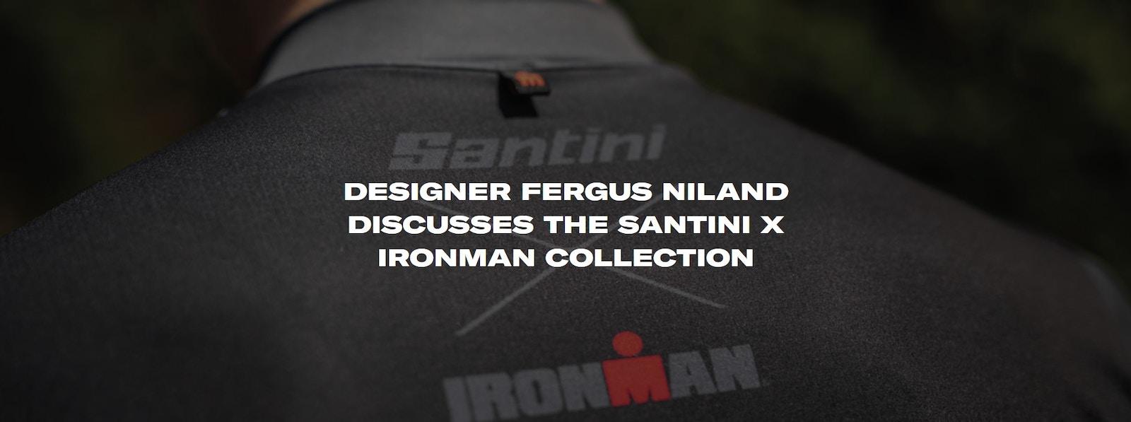 Santini - Designer Fergus Niland discusses the Santini X IRONMAN Collection
