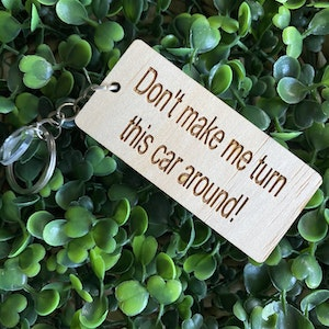 """""""Don't make me turn this car around!"""" Quirky Timber Keyring - Laser Cut & Etched on Timber with Silvertone Hardware finished with a LLL Logo Tag."""